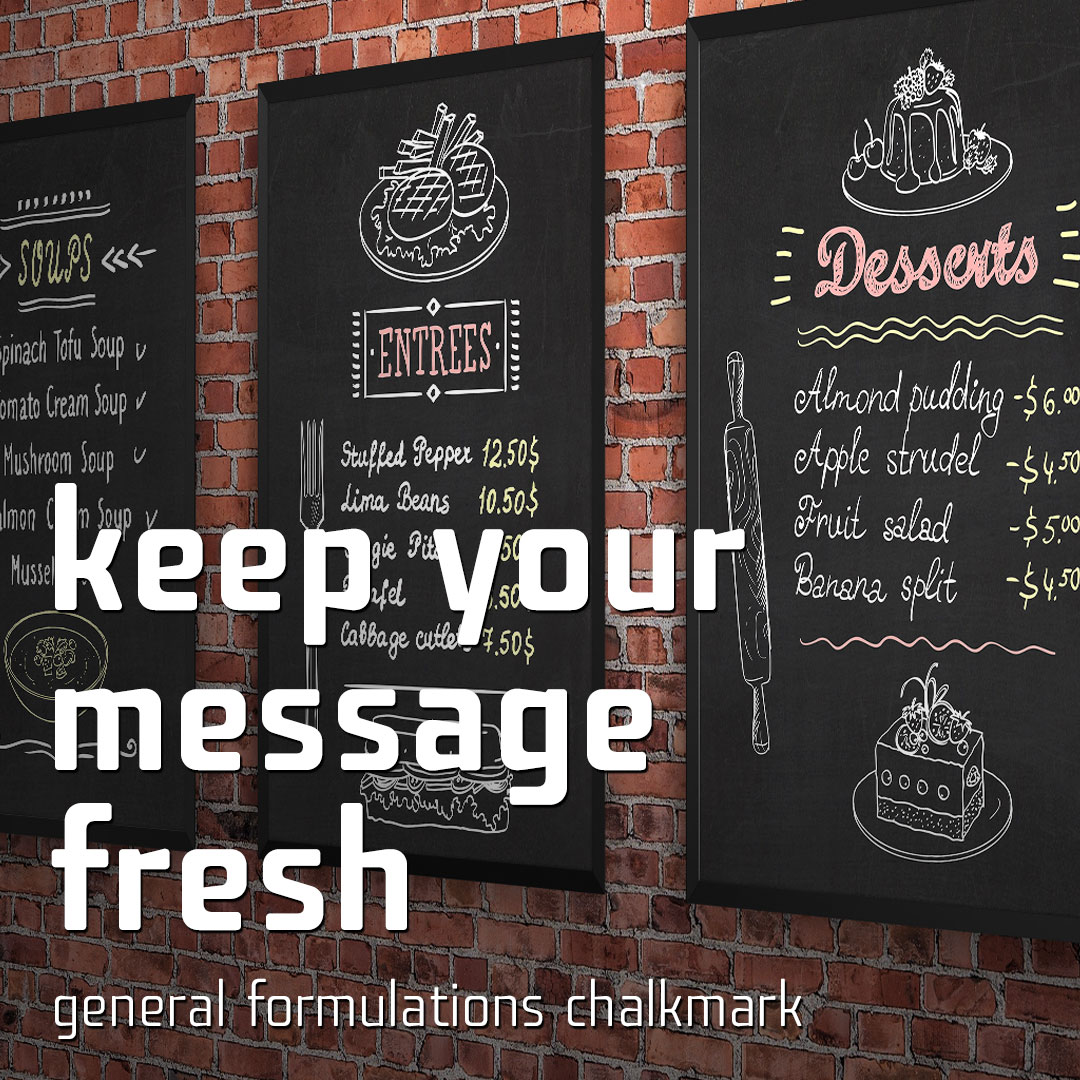 General Formulations ChalkMark - Keep your message fresh